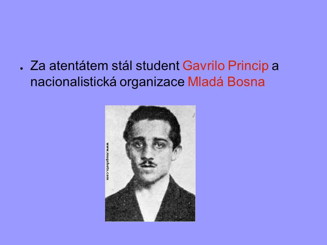 ● Za atentátem stál student Gavrilo Princip a nacionalistická organizace Mladá Bosna