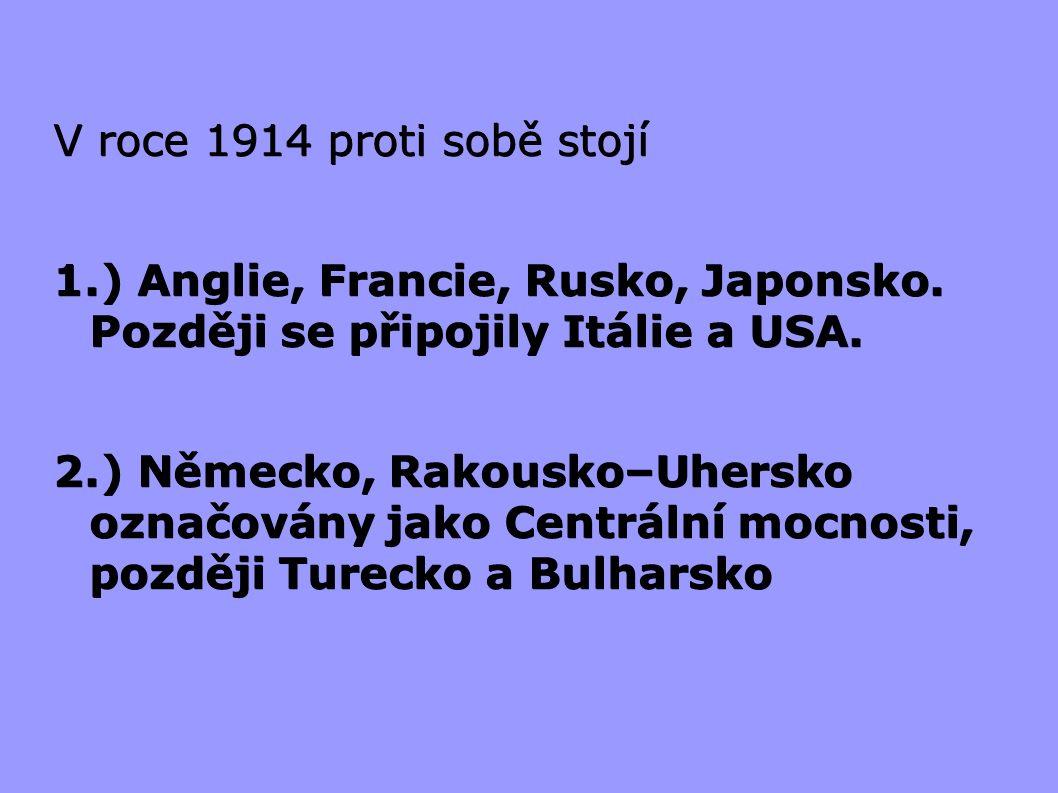 V roce 1914 proti sobě stojí 1.) Anglie, Francie, Rusko, Japonsko. Později se připojily Itálie a USA. 2.) Německo, Rakousko–Uhersko označovány jako Ce
