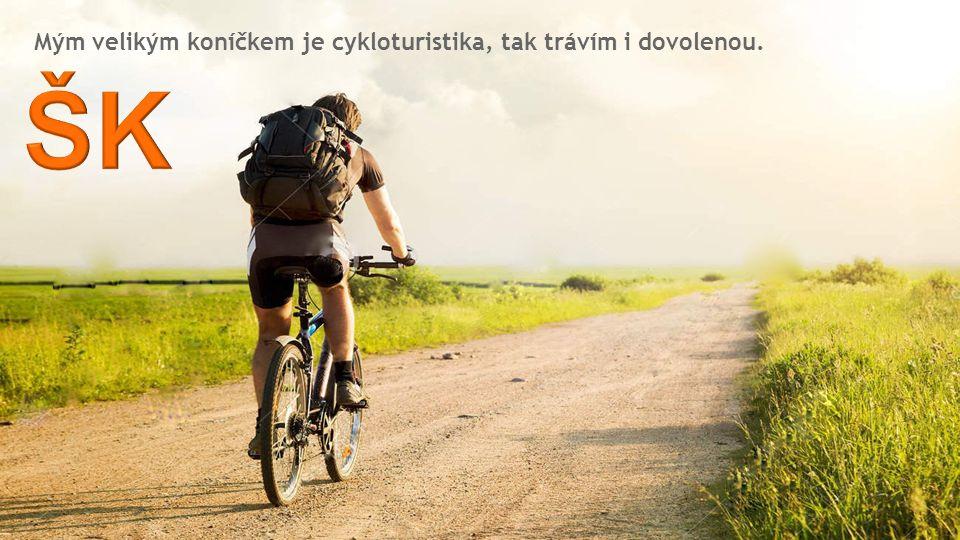 Mým velikým koníčkem je cykloturistika, tak trávím i dovolenou.