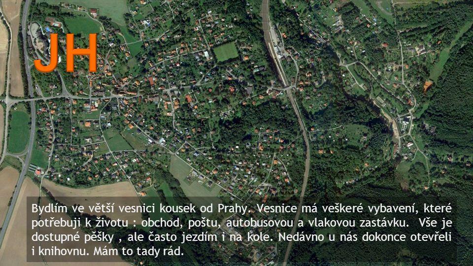 Bydlím ve větší vesnici kousek od Prahy.