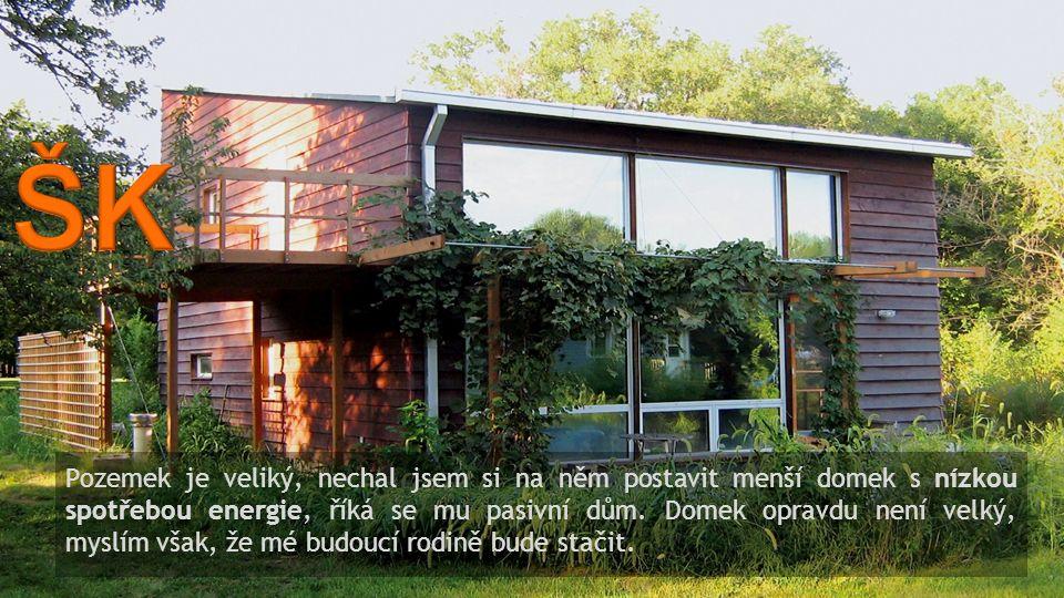 Pozemek je veliký, nechal jsem si na něm postavit menší domek s nízkou spotřebou energie, říká se mu pasivní dům.