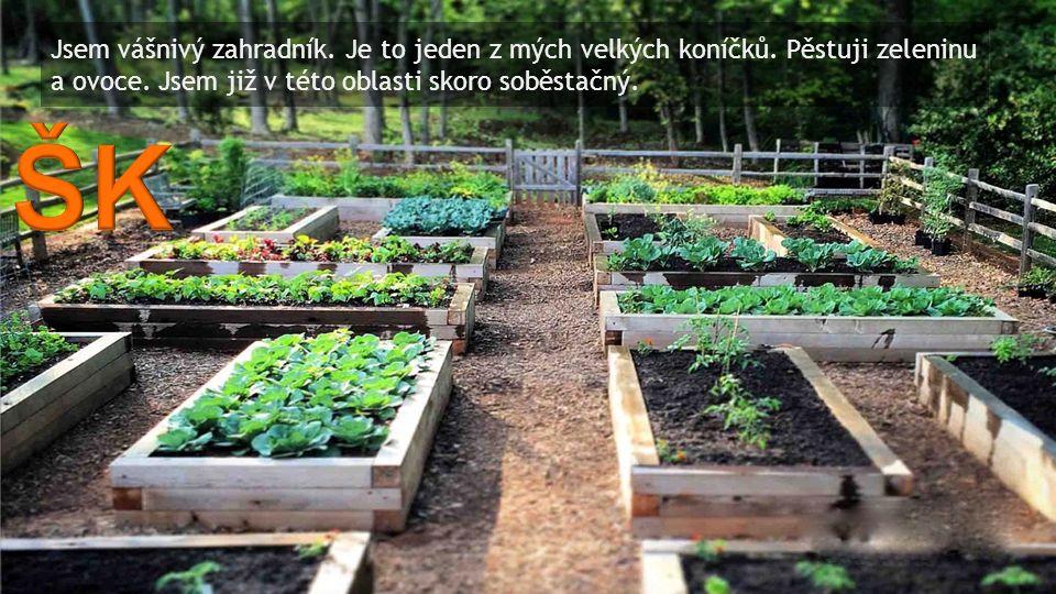 Jsem vášnivý zahradník. Je to jeden z mých velkých koníčků.