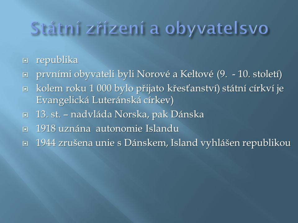  republika  prvními obyvateli byli Norové a Keltové (9. - 10. století)  kolem roku 1 000 bylo přijato křesťanství) státní církví je Evangelická Lut