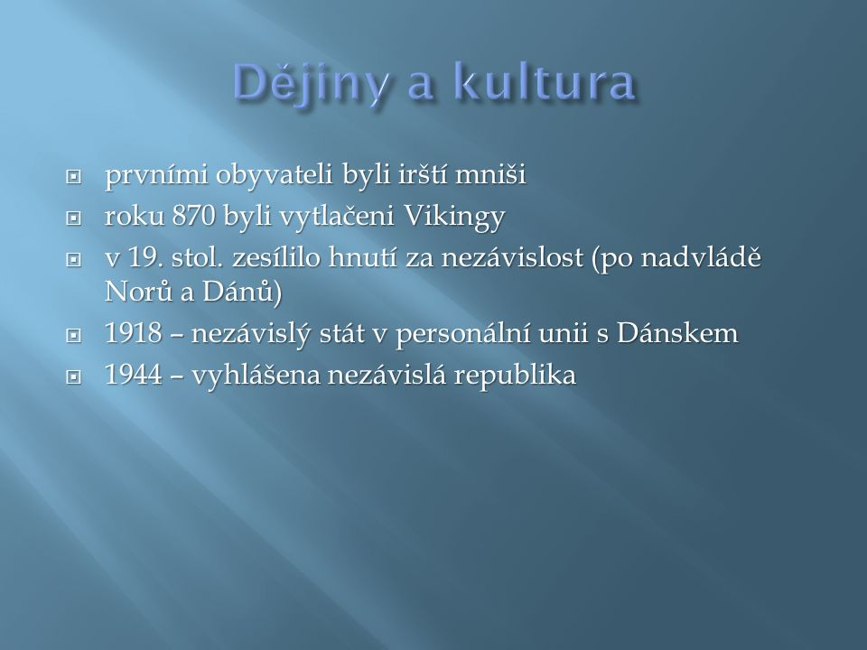  prvními obyvateli byli irští mniši  roku 870 byli vytlačeni Vikingy  v 19. stol. zesílilo hnutí za nezávislost (po nadvládě Norů a Dánů)  1918 –