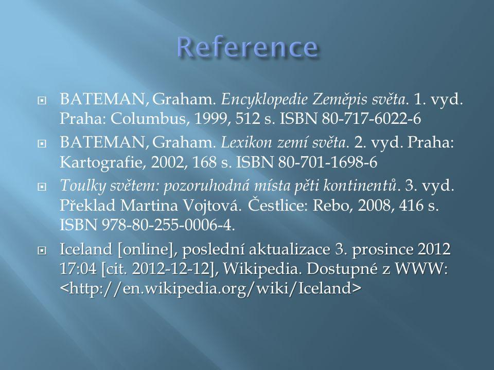  BATEMAN, Graham. Encyklopedie Zeměpis světa. 1. vyd. Praha: Columbus, 1999, 512 s. ISBN 80-717-6022-6  BATEMAN, Graham. Lexikon zemí světa. 2. vyd.