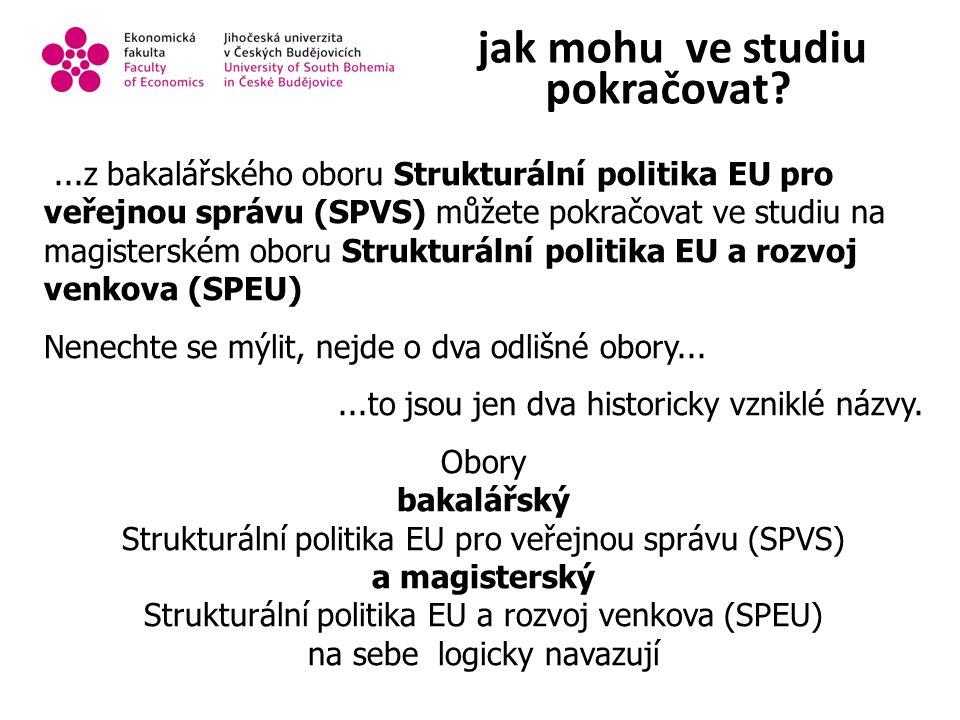 jak mohu ve studiu pokračovat ...z bakalářského oboru Strukturální politika EU pro veřejnou správu (SPVS) můžete pokračovat ve studiu na magisterském oboru Strukturální politika EU a rozvoj venkova (SPEU) Nenechte se mýlit, nejde o dva odlišné obory......to jsou jen dva historicky vzniklé názvy.