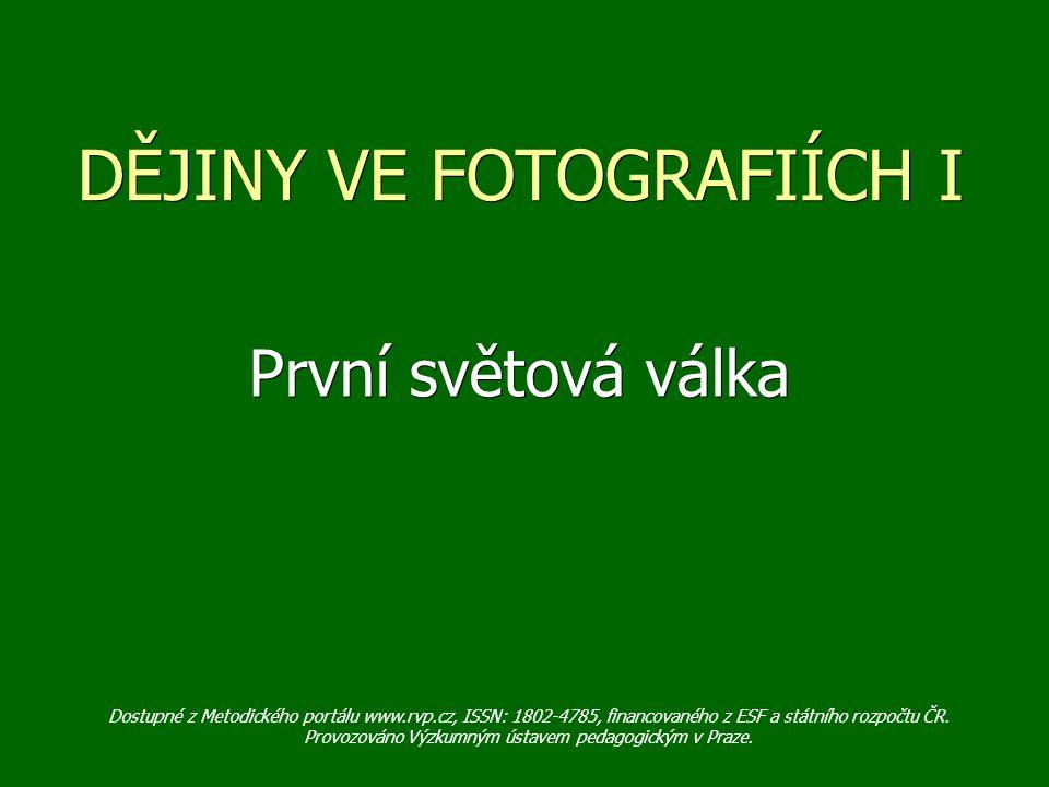 DĚJINY VE FOTOGRAFIÍCH I První světová válka Dostupné z Metodického portálu www.rvp.cz, ISSN: 1802-4785, financovaného z ESF a státního rozpočtu ČR.
