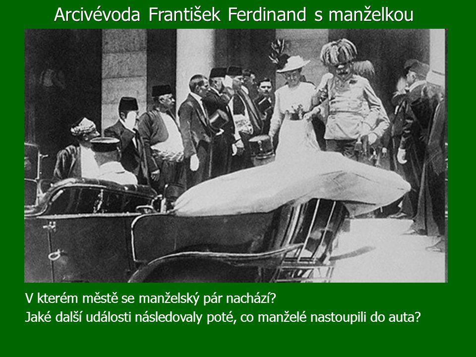 Arcivévoda František Ferdinand s manželkou V kterém městě se manželský pár nachází.