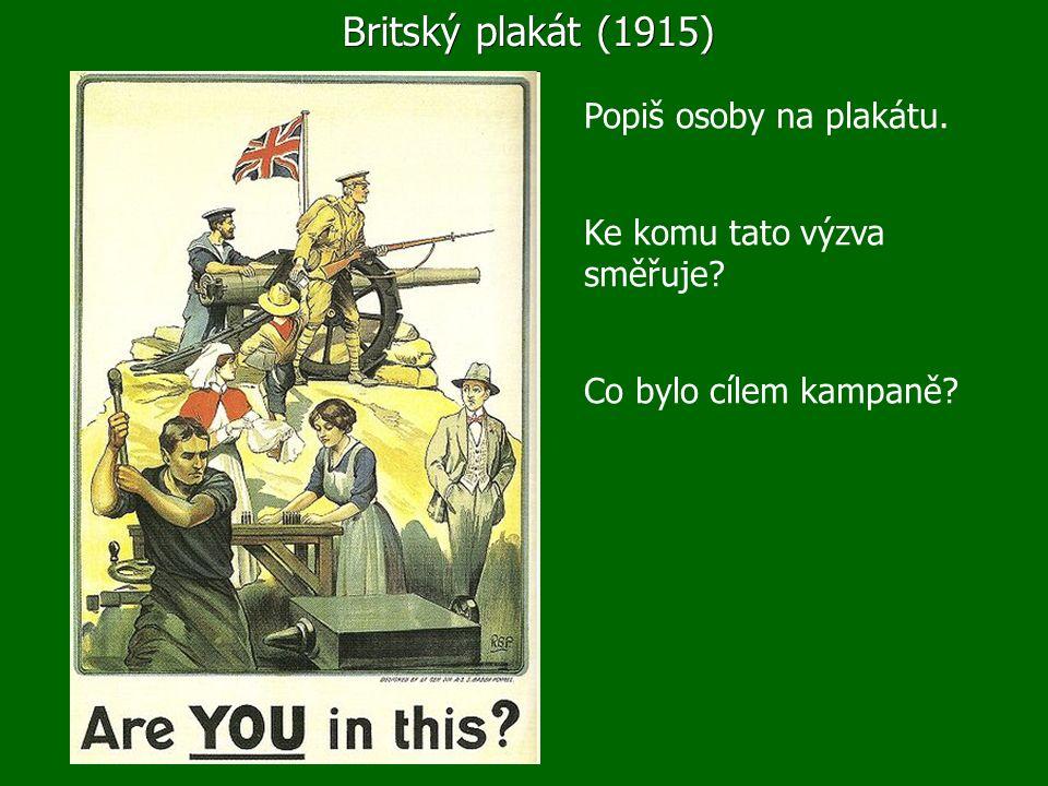 Britský plakát (1915) Popiš osoby na plakátu. Ke komu tato výzva směřuje Co bylo cílem kampaně