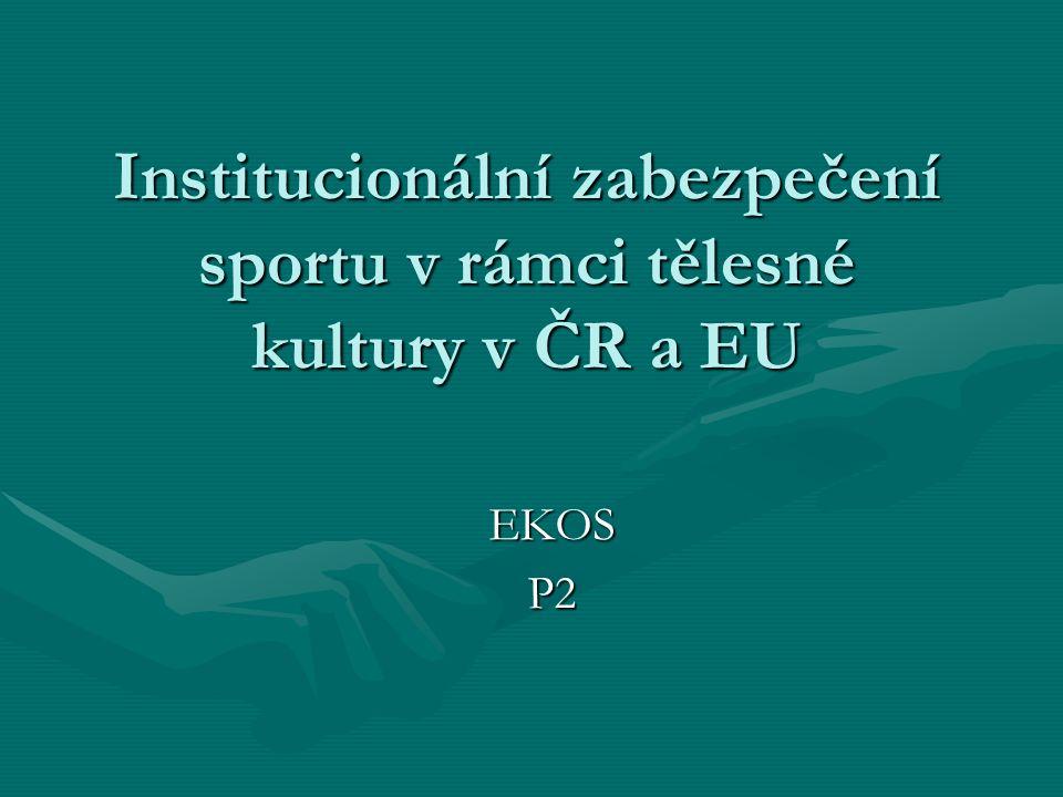 Institucionální zabezpečení sportu v rámci tělesné kultury v ČR a EU EKOSP2