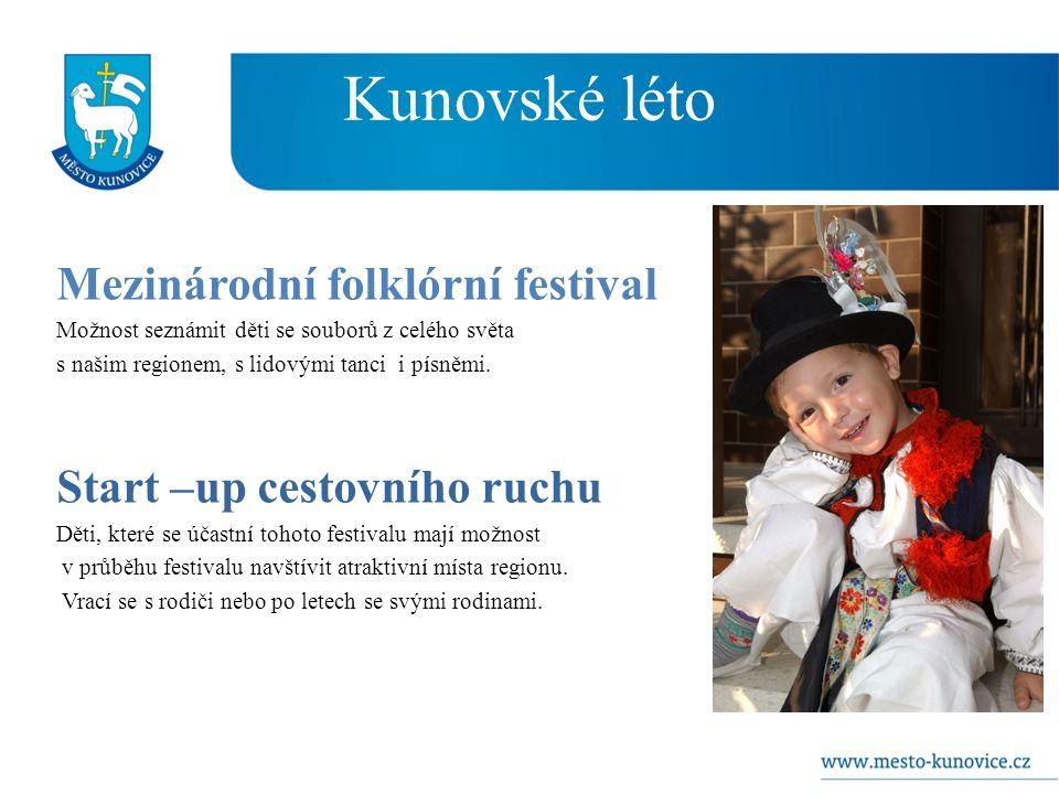 Kunovské léto Mezinárodní folklórní festival Možnost seznámit děti se souborů z celého světa s našim regionem, s lidovými tanci i písněmi.
