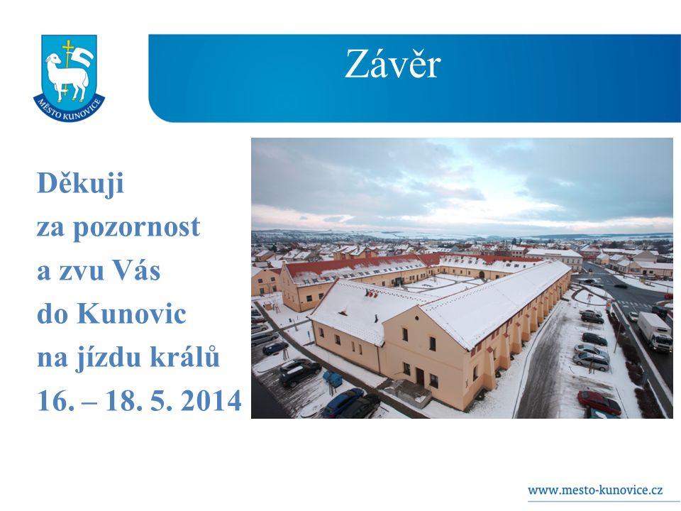 Závěr Děkuji za pozornost a zvu Vás do Kunovic na jízdu králů 16. – 18. 5. 2014