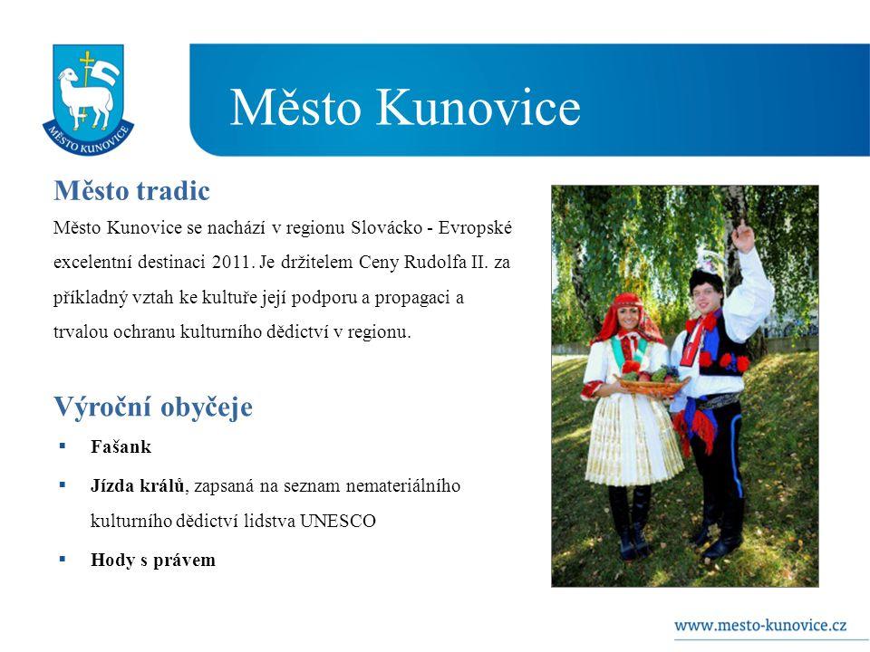  Fašank  Jízda králů, zapsaná na seznam nemateriálního kulturního dědictví lidstva UNESCO  Hody s právem Město tradic Město Kunovice se nachází v regionu Slovácko - Evropské excelentní destinaci 2011.