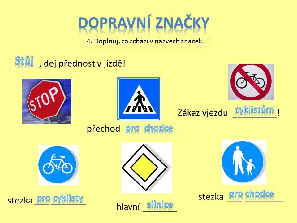 ______, dej přednost v jízdě.stezka ___ _______ Zákaz vjezdu _________.