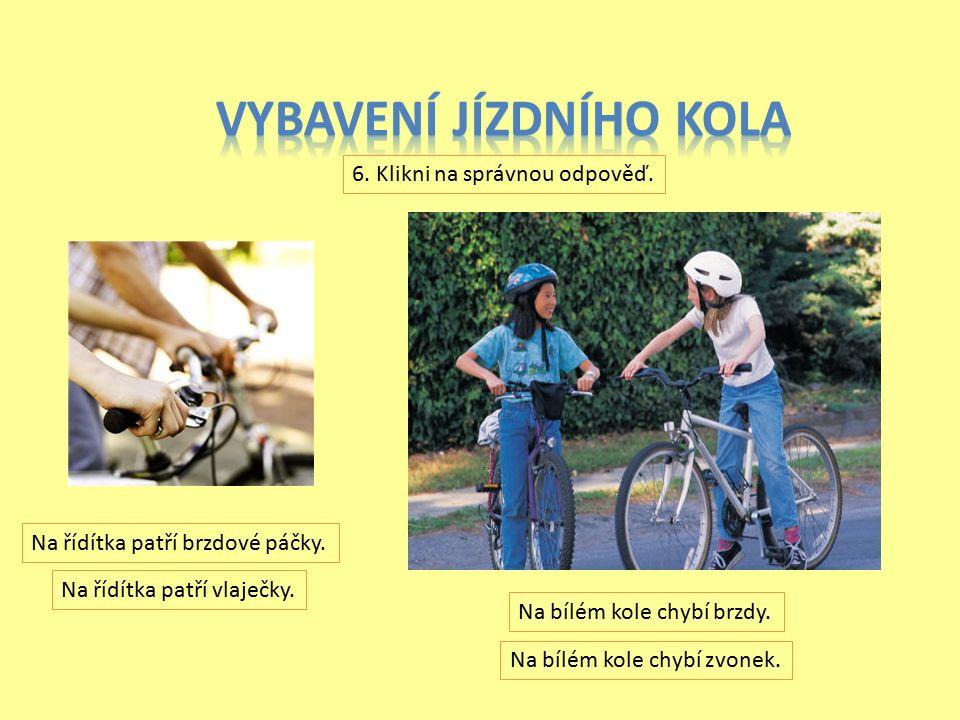 5. Klikni na správnou odpověď. Těmto cyklistům chybí přilba. Těmto cyklistům chybí svačina. Chlapec má asi křeče v nohou. Na kole má jezdit pouze jede