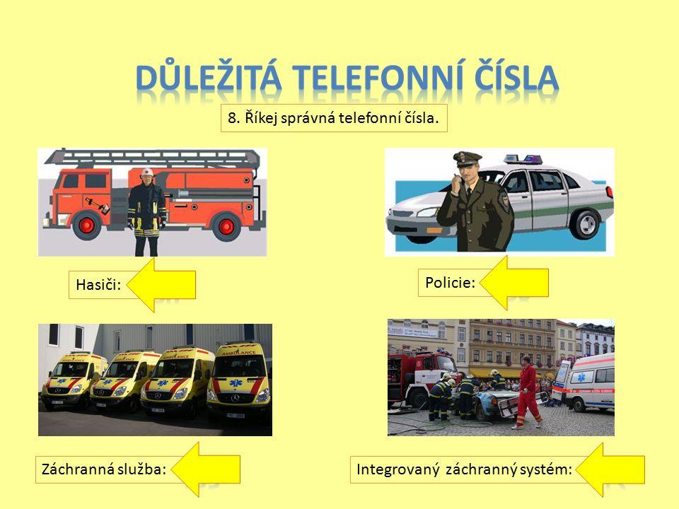 8. Říkej správná telefonní čísla. Záchranná služba: Policie: Hasiči: Integrovaný záchranný systém: