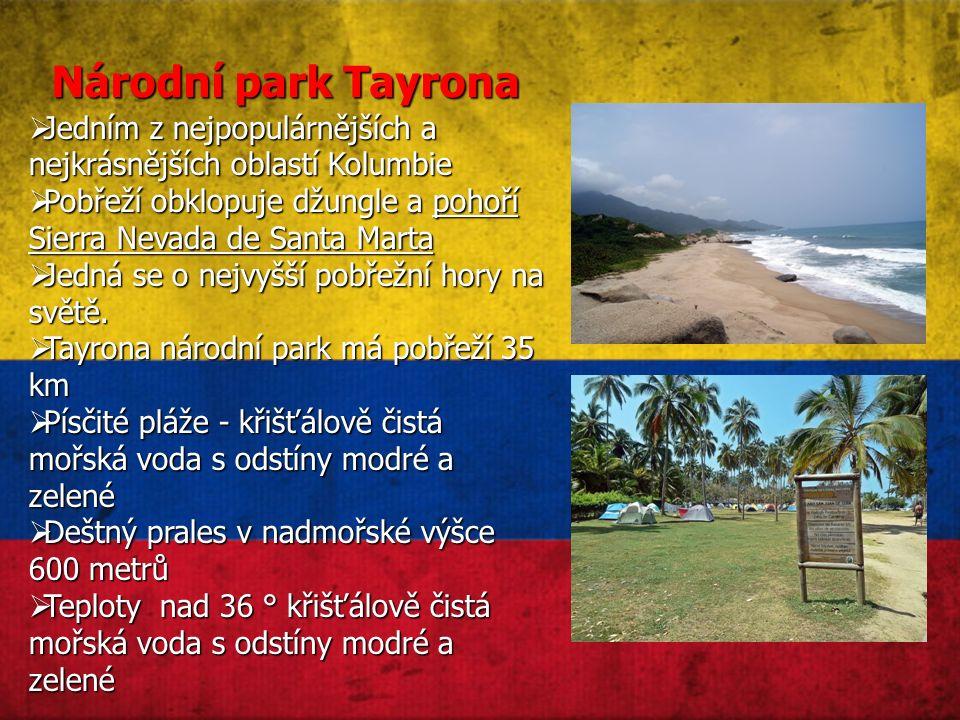 Národní park Tayrona  Jedním z nejpopulárnějších a nejkrásnějších oblastí Kolumbie  Pobřeží obklopuje džungle a pohoří Sierra Nevada de Santa Marta  Jedná se o nejvyšší pobřežní hory na světě.