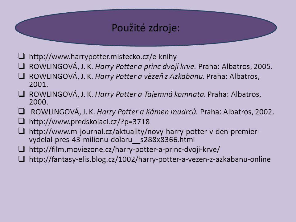 Použité zdroje:  http://www.harrypotter.mistecko.cz/e-knihy  ROWLINGOVÁ, J. K. Harry Potter a princ dvojí krve. Praha: Albatros, 2005.  ROWLINGOVÁ,