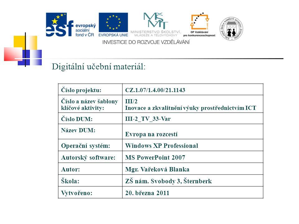 Digitální učební materiál: Číslo projektu:CZ.1.07/1.4.00/21.1143 Číslo a název šablony klíčové aktivity: III/2 Inovace a zkvalitnění výuky prostřednictvím ICT Číslo DUM: III-2_TV_33-Var Název DUM: Evropa na rozcestí Operační systém:Windows XP Professional Autorský software:MS PowerPoint 2007 Autor:Mgr.