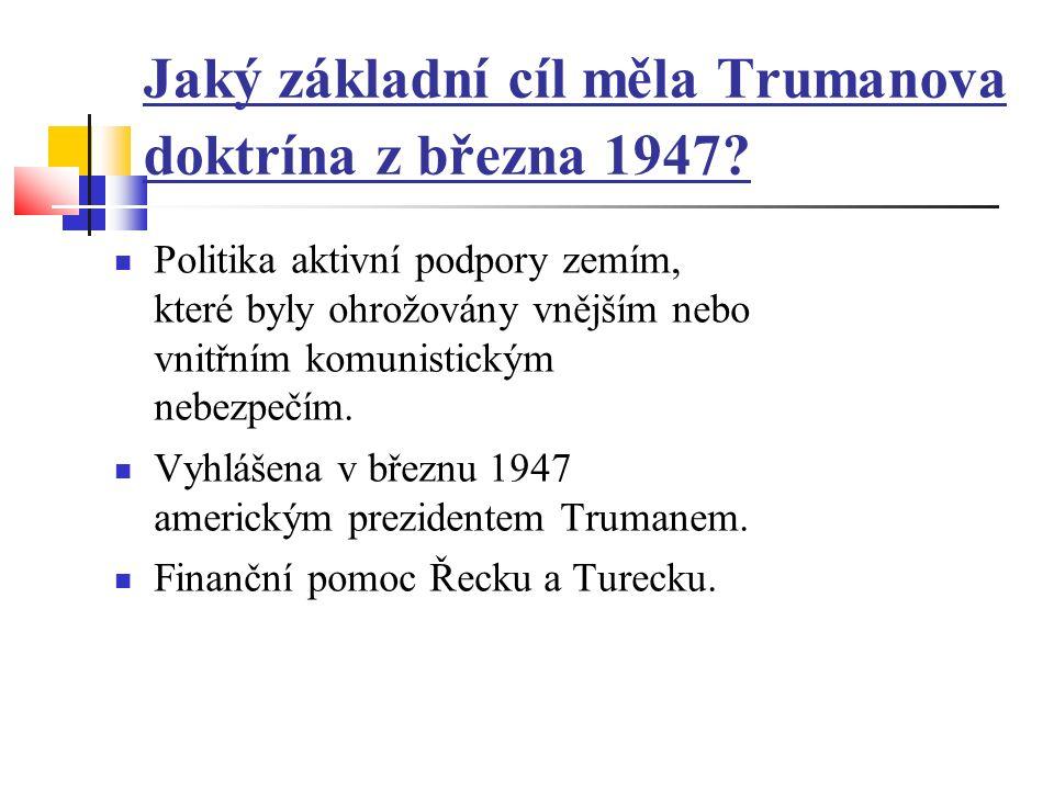 Jaký základní cíl měla Trumanova doktrína z března 1947.