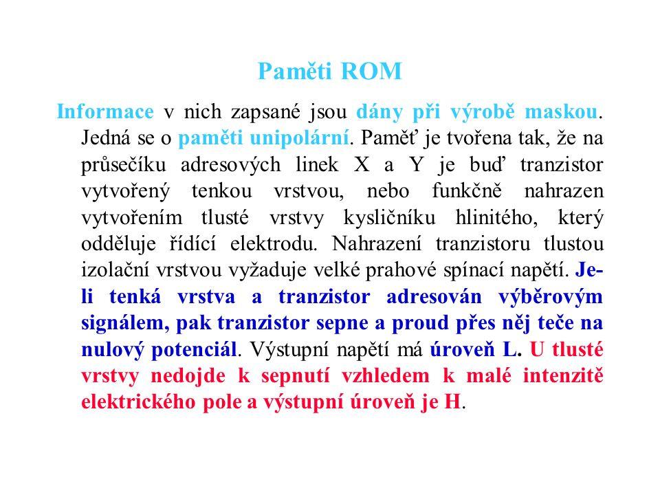 Paměti ROM Informace v nich zapsané jsou dány při výrobě maskou.