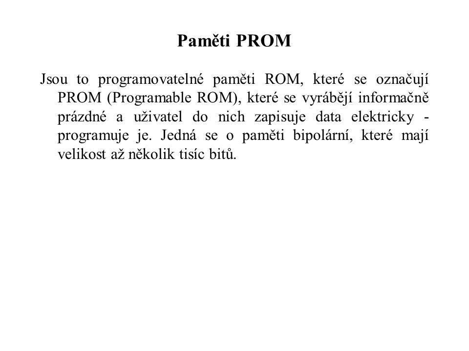 Paměti PROM Jsou to programovatelné paměti ROM, které se označují PROM (Programable ROM), které se vyrábějí informačně prázdné a uživatel do nich zapisuje data elektricky - programuje je.