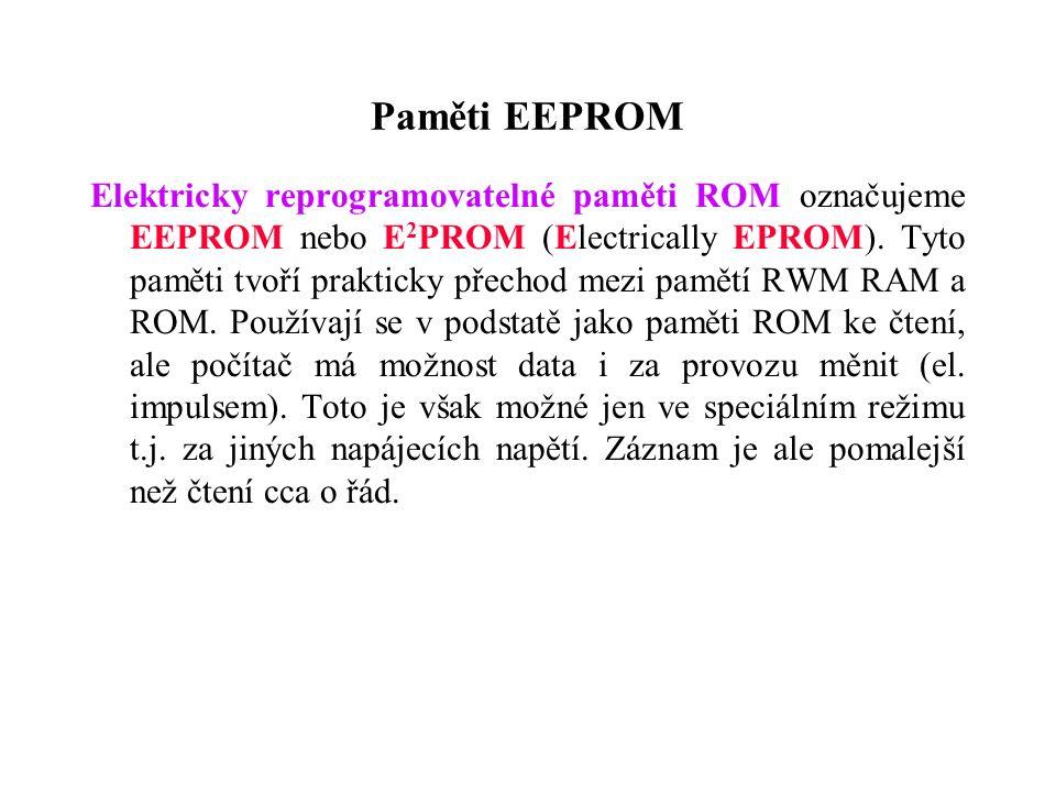 Paměti EEPROM Elektricky reprogramovatelné paměti ROM označujeme EEPROM nebo E 2 PROM (Electrically EPROM).