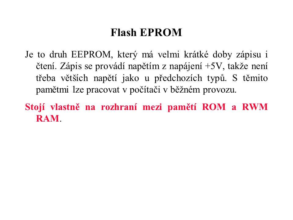 Flash EPROM Je to druh EEPROM, který má velmi krátké doby zápisu i čtení.