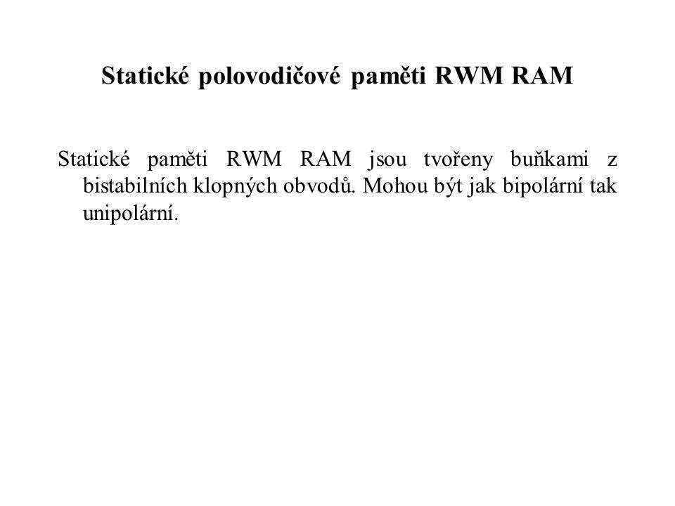 Statické polovodičové paměti RWM RAM Statické paměti RWM RAM jsou tvořeny buňkami z bistabilních klopných obvodů.