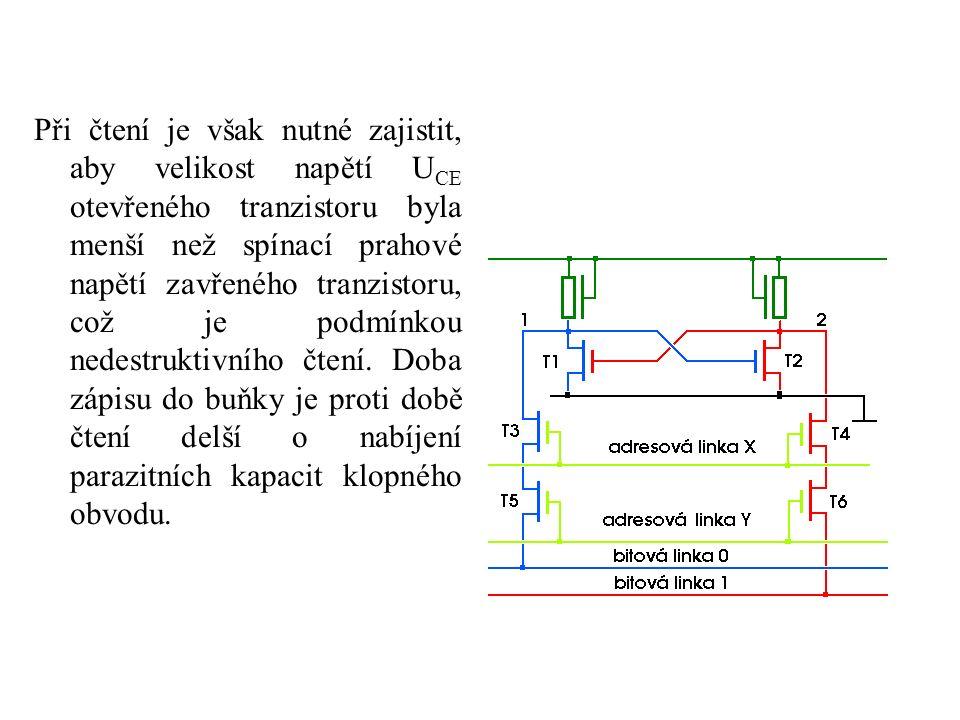 Při čtení je však nutné zajistit, aby velikost napětí U CE otevřeného tranzistoru byla menší než spínací prahové napětí zavřeného tranzistoru, což je podmínkou nedestruktivního čtení.