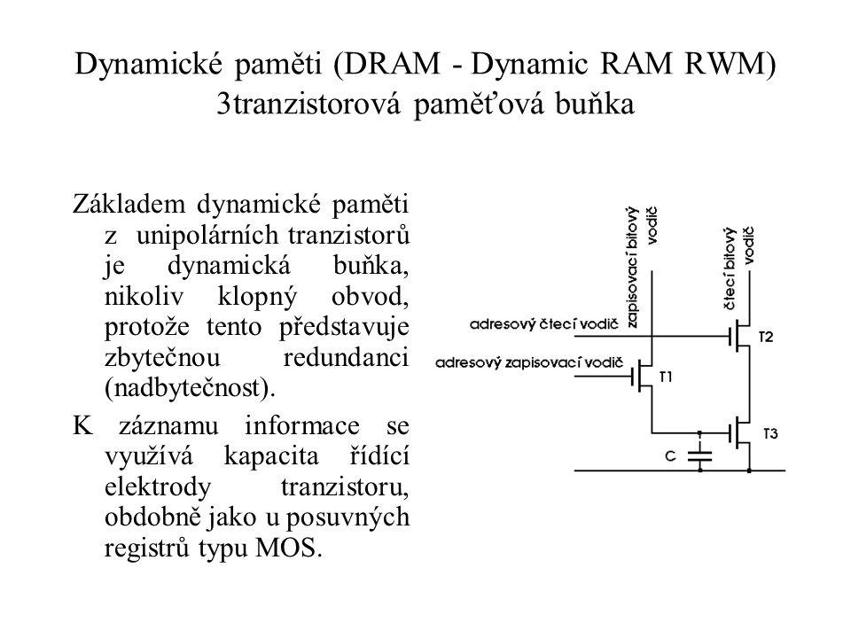 Dynamické paměti (DRAM - Dynamic RAM RWM) 3tranzistorová paměťová buňka Základem dynamické paměti z unipolárních tranzistorů je dynamická buňka, nikoliv klopný obvod, protože tento představuje zbytečnou redundanci (nadbytečnost).