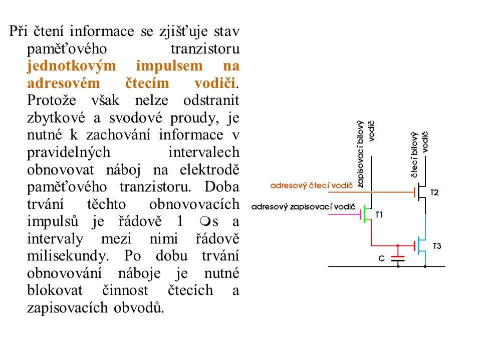 Při čtení informace se zjišťuje stav paměťového tranzistoru jednotkovým impulsem na adresovém čtecím vodiči.