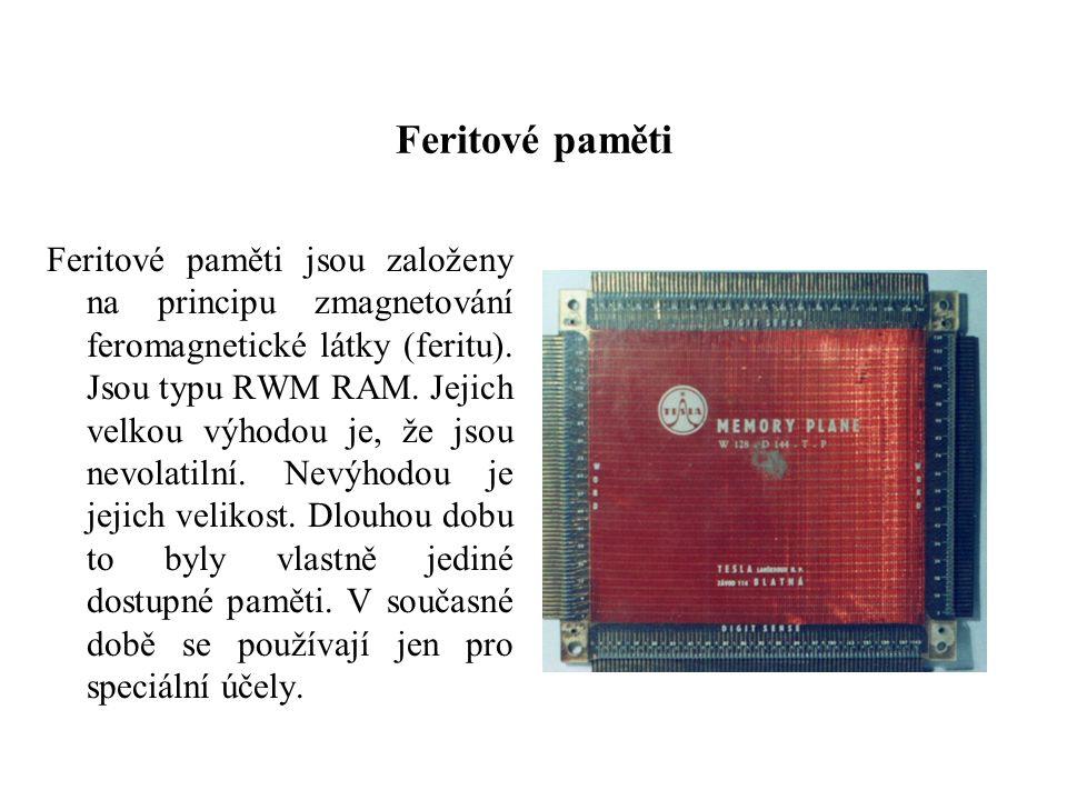 Feritové paměti Feritové paměti jsou založeny na principu zmagnetování feromagnetické látky (feritu).