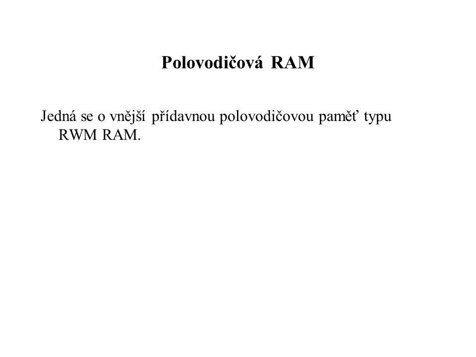 Polovodičová RAM Jedná se o vnější přídavnou polovodičovou paměť typu RWM RAM.