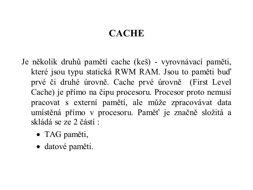 CACHE Je několik druhů pamětí cache (keš) - vyrovnávací paměti, které jsou typu statická RWM RAM.