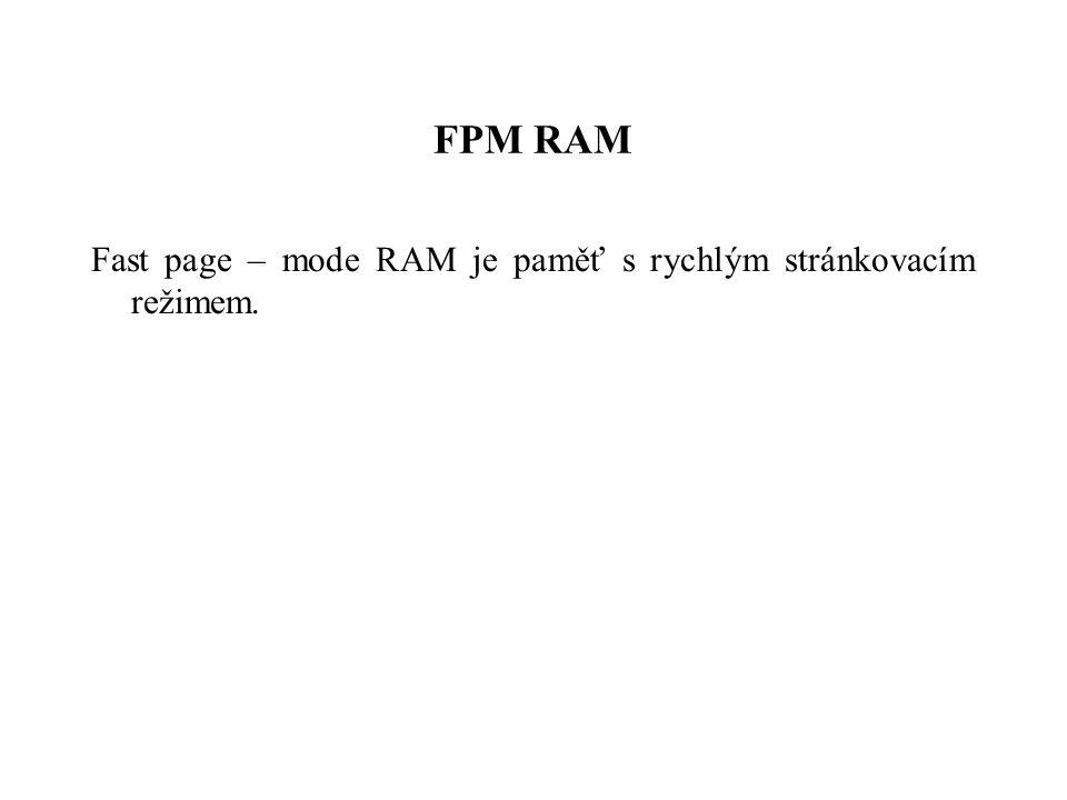 FPM RAM Fast page – mode RAM je paměť s rychlým stránkovacím režimem.