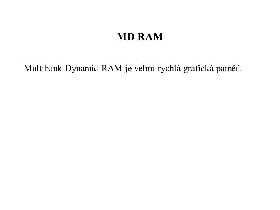MD RAM Multibank Dynamic RAM je velmi rychlá grafická paměť.
