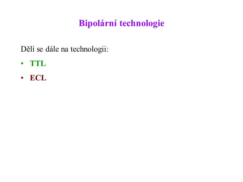 Bipolární technologie Dělí se dále na technologii: TTL ECL