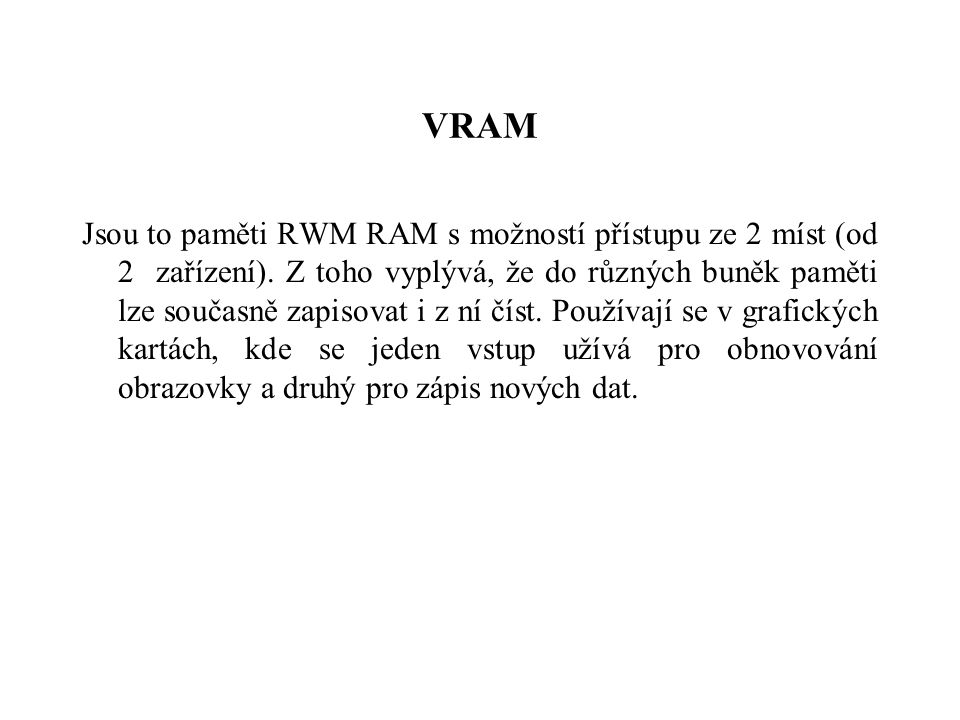 VRAM Jsou to paměti RWM RAM s možností přístupu ze 2 míst (od 2 zařízení).