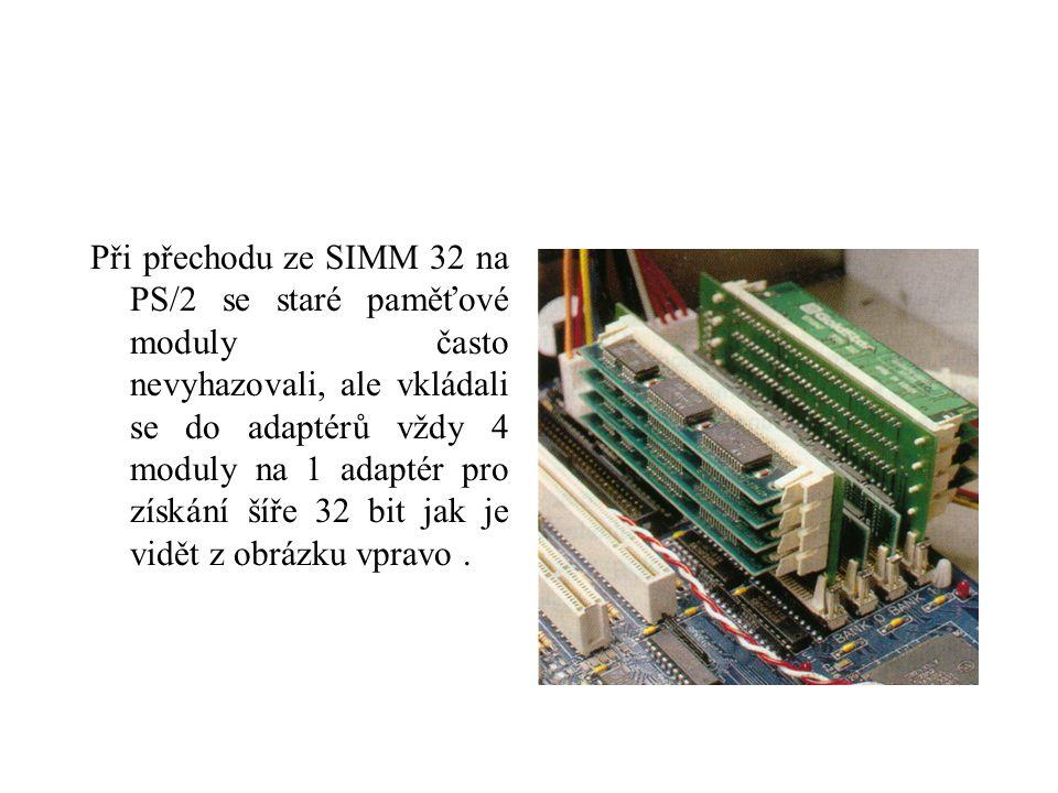 Při přechodu ze SIMM 32 na PS/2 se staré paměťové moduly často nevyhazovali, ale vkládali se do adaptérů vždy 4 moduly na 1 adaptér pro získání šíře 32 bit jak je vidět z obrázku vpravo.