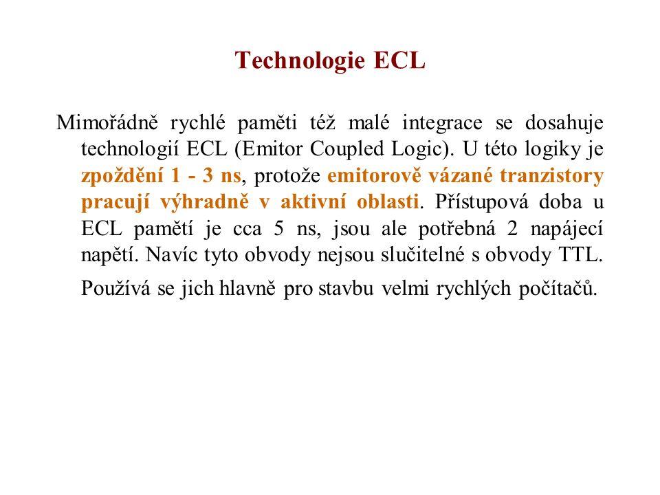 Technologie ECL Mimořádně rychlé paměti též malé integrace se dosahuje technologií ECL (Emitor Coupled Logic).