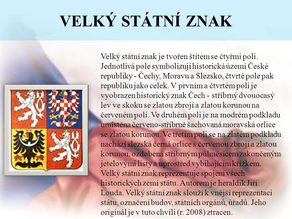 VELKÝ STÁTNÍ ZNAK Velký státní znak je tvořen štítem se čtyřmi poli. Jednotlivá pole symbolizují historická území České republiky - Čechy, Moravu a Sl