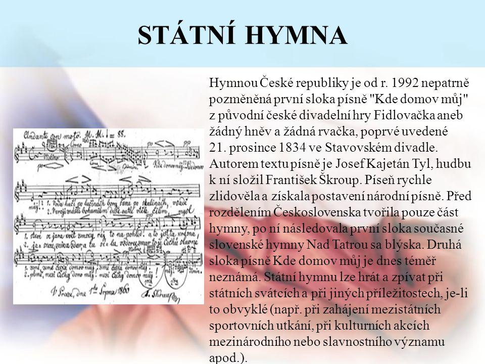 STÁTNÍ HYMNA Hymnou České republiky je od r. 1992 nepatrně pozměněná první sloka písně