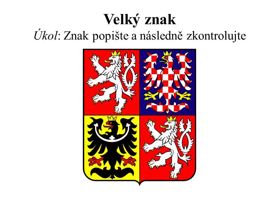 Velký znak čtvrcený štít první a čtvrté červené pole: stříbrný dvouocasý lev ve skoku se zlatou korunou a zlatou zbrojí (Čechy) druhé modré pole: stříbrno - červeně šachovaná orlice se zlatou korunou a zlatou zbrojí (Morava) třetí zlaté pole: černá orlice se stříbrným půlměsícem zakončeným jetelovými trojlístky, uprostřed s křížkem, se zlatou korunou a červenou zbrojí (Slezsko)