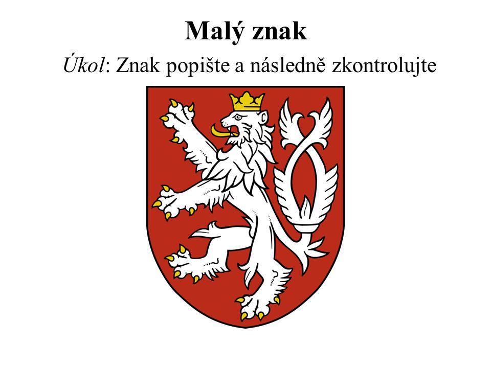 Malý znak Úkol: Znak popište a následně zkontrolujte