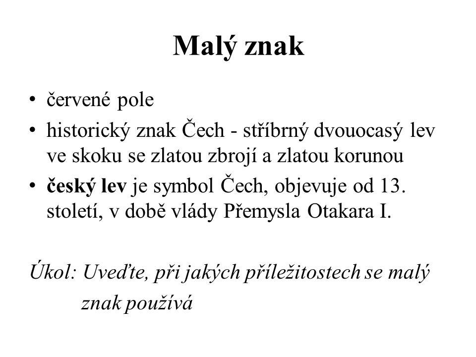 Malý znak červené pole historický znak Čech - stříbrný dvouocasý lev ve skoku se zlatou zbrojí a zlatou korunou český lev je symbol Čech, objevuje od 13.