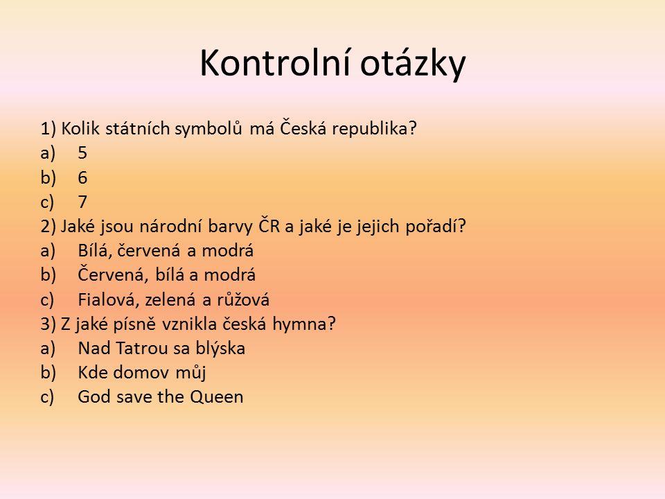 Kontrolní otázky 1) Kolik státních symbolů má Česká republika.