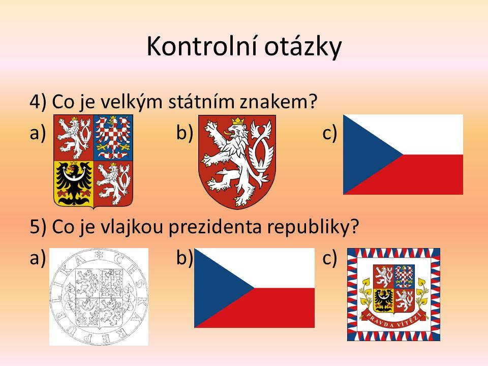 Kontrolní otázky 4) Co je velkým státním znakem. a)b)c) 5) Co je vlajkou prezidenta republiky.