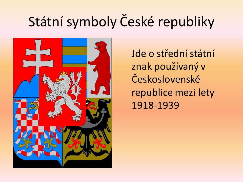 Státní symboly České republiky Jde o střední státní znak používaný v Československé republice mezi lety 1918-1939