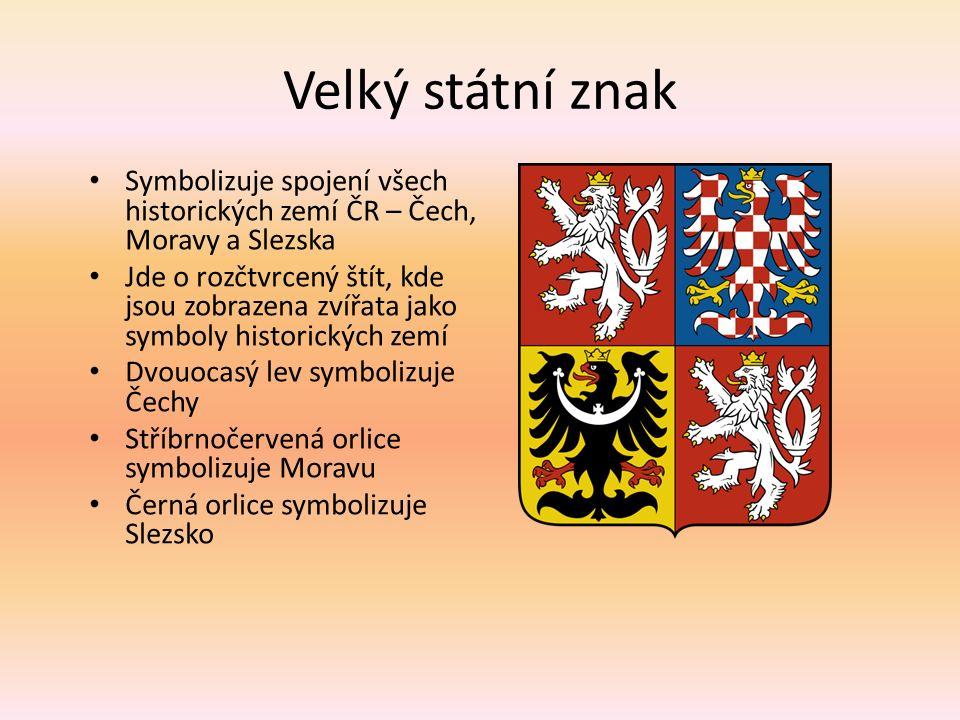 Velký státní znak Symbolizuje spojení všech historických zemí ČR – Čech, Moravy a Slezska Jde o rozčtvrcený štít, kde jsou zobrazena zvířata jako symboly historických zemí Dvouocasý lev symbolizuje Čechy Stříbrnočervená orlice symbolizuje Moravu Černá orlice symbolizuje Slezsko